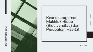 Keanekaragaman Makhluk Hidup (Biodiversitas) dan Perubahan Habitat