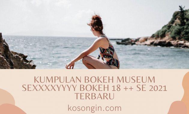 Kumpulan Bokeh Museum Sexxxxyyyy Bokeh 18 ++ se 2021 Terbaru